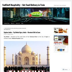 Explore India – Taj Mahal Agra, India – Greatest Gift of Love