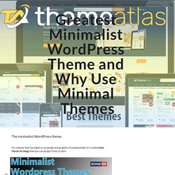 Greatest Minimalist WordPress Theme and Why Use Minimal Themes