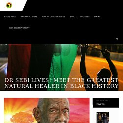 Dr Sebi Lives! Meet The Greatest Natural Healer in Black History The Pan-African Alliance