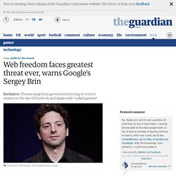 Web freedom faces greatest threat ever, warns Google's Sergey Brin | Technology