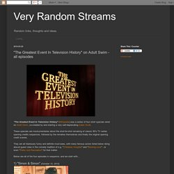 "Very Random Streams: ""The Greatest Event In Television History"" on Adult Swim - all episodes"