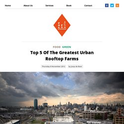 Top 5 Of The Greatest Urban Rooftop Farms