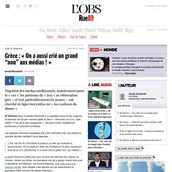 """Grèce: «On a aussi crié un grand """"non"""" aux médias!»"""