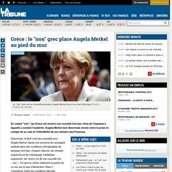 """Grèce : le """"non"""" grec place Angela Merkel au pied du mur"""