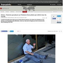 Grèce : l'homme qui pleure ou l'histoire d'une photo qui a fait le tour du monde