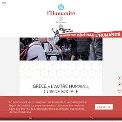 Grèce. «L'Autre humain», cuisine sociale