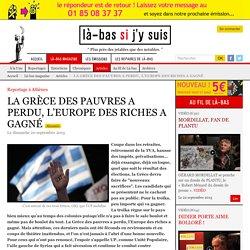 LA GRÈCE DES PAUVRES A PERDU, L'EUROPE DES RICHES A GAGNÉ