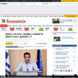 Grèce: et si la «troïka» cédait la place à un «quintet»?