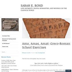 Amo, Amas, Amat: Greco-Roman School Exercises – SARAH E. BOND
