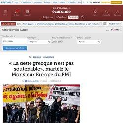 « La dette grecque n'est pas soutenable», martèle le Monsieur Europe du FMI
