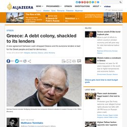 Greece: A debt colony, shackled to its lenders