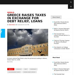 Greece Raises Taxes in Exchange for Debt Relief, Loans