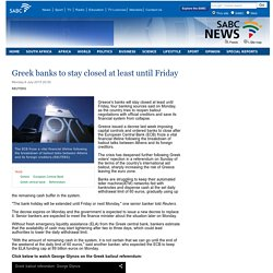 Greek banks to stay closed at least until Friday:Monday 6 July 2015