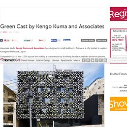 Green Cast by Kengo Kuma and Associates