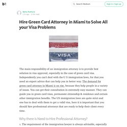 Hire Green Card Attorney in Miami to Solve All your Visa Problems