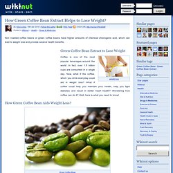 How Green Coffee Bean Extract Helps to Lose Weight?