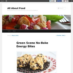 Green Scene No-Bake Energy Bites | All About Food