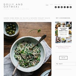 Green Soba Bowl w/ Olive & Sesame Yogurt Sauce — dolly and oatmeal