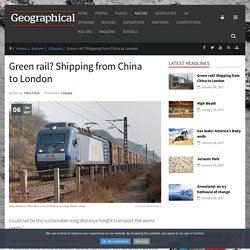 Green rail? Shipping from China to London