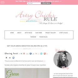 Get Your Green Smoothie On (Recipes & a Tip) - Artsy Chicks Rule®