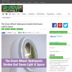 The Green Wheel: Hydroponic Garden that Saves Light & Space