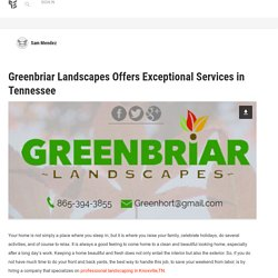 Greenbriar Landscapes Offers Exceptional Services in Tennessee: Sam Mendez