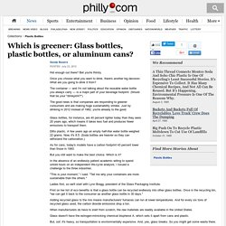 Which is greener: Glass bottles, plastic bottles, or aluminum cans? - philly-archives