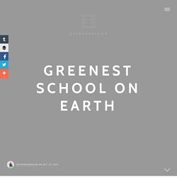 Greenest School on Earth