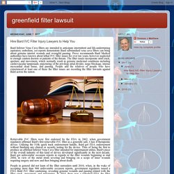 greenfield filter lawsuit: Hire Bard IVC Filter Injury Lawyers to Help You