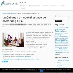 La Cabane : un nouvel espace de coworking à Pau