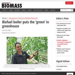 Biofuel boiler puts the 'green' in greenhouse - Canadian Biomass Magazine