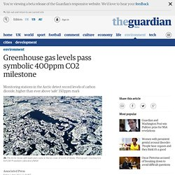 Greenhouse gas levels pass symbolic 400ppm CO2 milestone | Environment