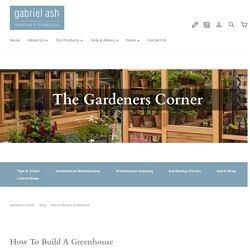 How To Build A Greenhouse - Gabriel Ash - Gardeners Corner