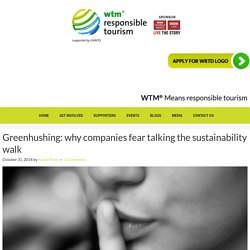 Greenhushing: why companies fear talking the sustainability walk — WTM Responsible Tourism Blog
