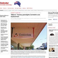 """Billions"": Hockey greenlights Centrelink core replacement"