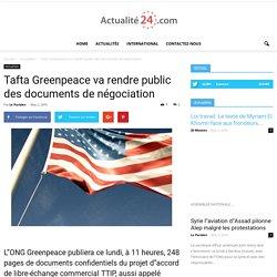 Tafta Greenpeace va rendre public des documents de négociation