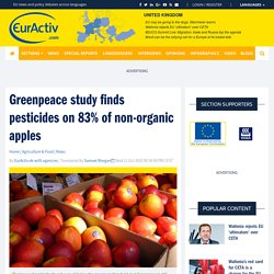 EURACTIV 21/10/15 Greenpeace study finds pesticides on 83% of non-organic apples
