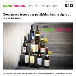 Greenpeace trouve des pesticides dans la vigne et le vin suisses – Giftfrei / Sans Poison