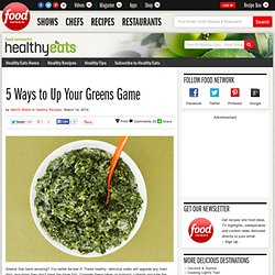 5 Ways to Up Your Greens Game