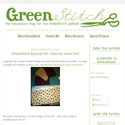 GreenStitch: GreenStitch Episode 49 - Care for some tea?