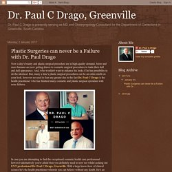 Dr. Paul C Drago, Greenville: Plastic Surgeries can never be a Failure with Dr. Paul Drago