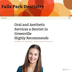 Oral and Aesthetic Services a Dentist in Greenville Highly Recommends