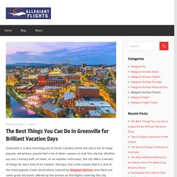 The Best Things You Can Do In Greenville for Brilliant Vacation Days - Allegiant Airlines Reservations