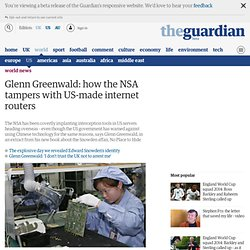 Glenn Greenwald: how the NSA tampers with US-made internet routers