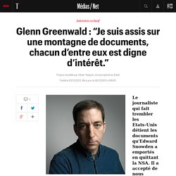 """Glenn Greenwald : """"Je suis assis sur une montagne de documents, chacun d'entre eux est digne d'intérêt."""" - L'actu Médias / Net"""