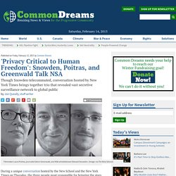 'Privacy Critical to Human Freedom': Snowden, Poitras, and Greenwald Talk NSA