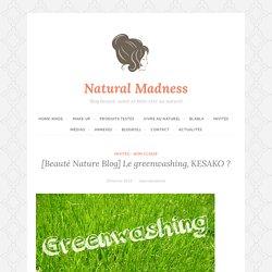 [Beauté Nature Blog] Le greenwashing, KESAKO ? – Natural Madness