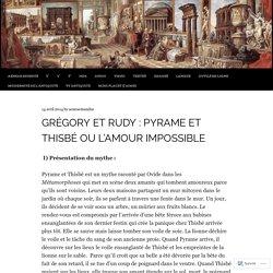 Grégory et Rudy : Pyrame et Thisbé ou l'amour impossible