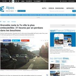 Grenoble reste la 7e ville la plus embouteillée: 31 heures par an perdues dans les bouchons - France 3 Alpes