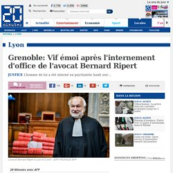 Grenoble: Vif émoi après l'internement d'office de l'avocat Bernard Ripert